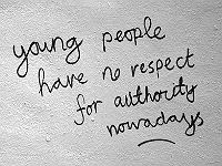 """Young people have no respect for authority nowadays"""
