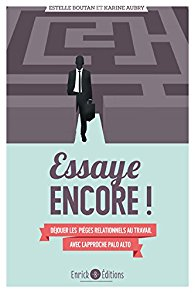 Essaye encore ! Déjouer les pièges relationnels au travail - Estelle Boutan et Karine Aubry